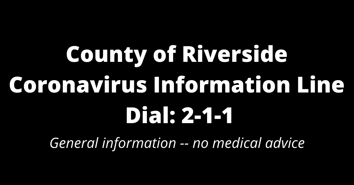 County of Riverside coronavirus information line is available by dialing 2-1-1